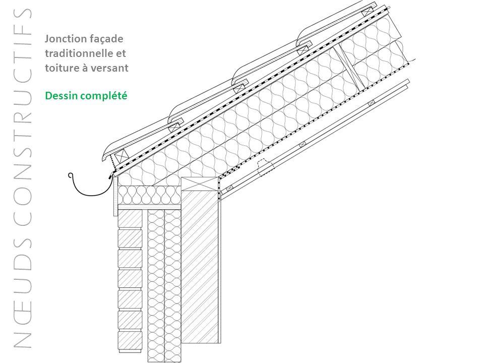 N Œ U D S C O N S T R U C T I F S Jonction façade traditionnelle et toiture à versant Dessin complété