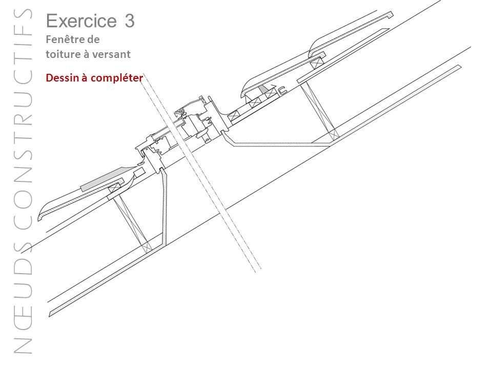 N Œ U D S C O N S T R U C T I F S Fenêtre de toiture à versant Exercice 3 Dessin à compléter