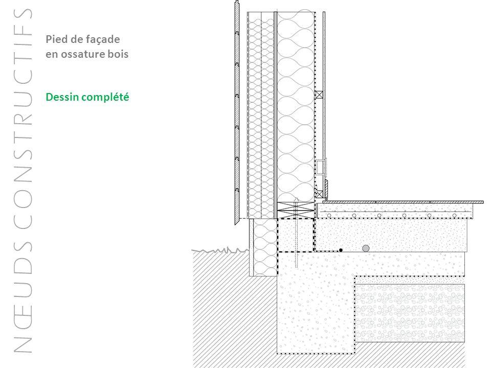 N Œ U D S C O N S T R U C T I F S Pied de façade en ossature bois Dessin complété