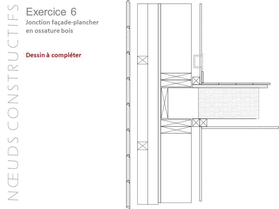 N Œ U D S C O N S T R U C T I F S Exercice 6 Jonction façade-plancher en ossature bois Dessin à compléter