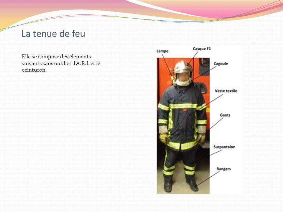 La tenue de feu Elle se compose des éléments suivants sans oublier lA.R.I. et le ceinturon.