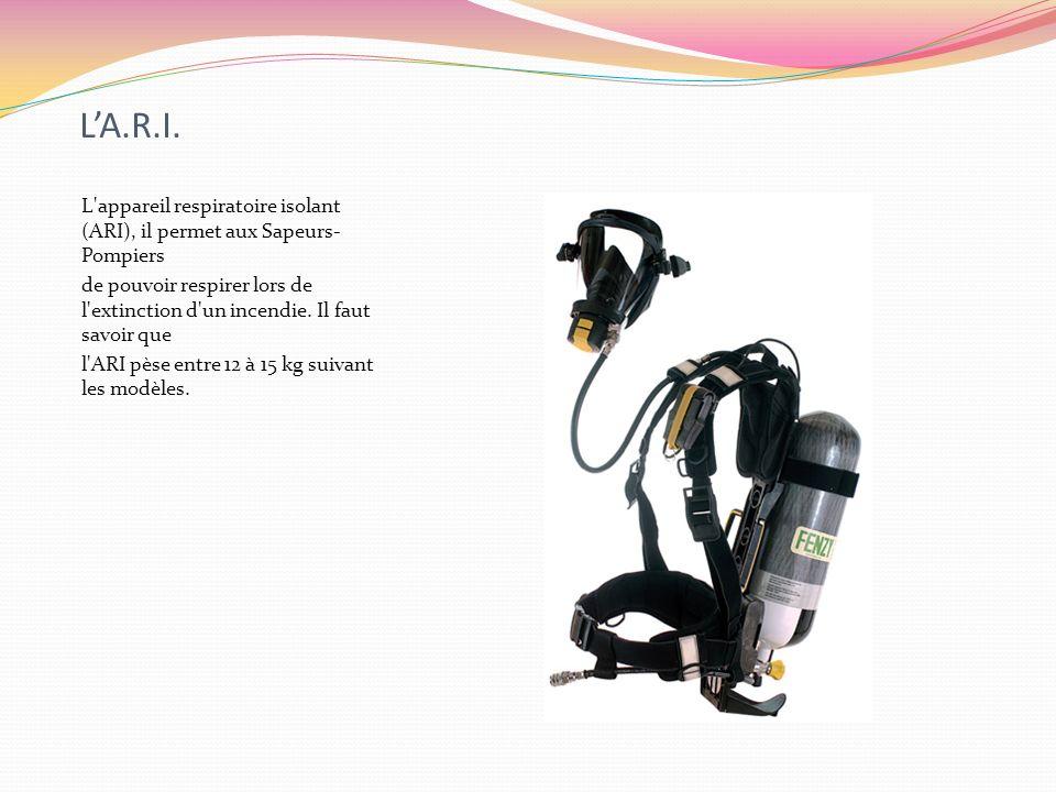 LA.R.I. L'appareil respiratoire isolant (ARI), il permet aux Sapeurs- Pompiers de pouvoir respirer lors de l'extinction d'un incendie. Il faut savoir