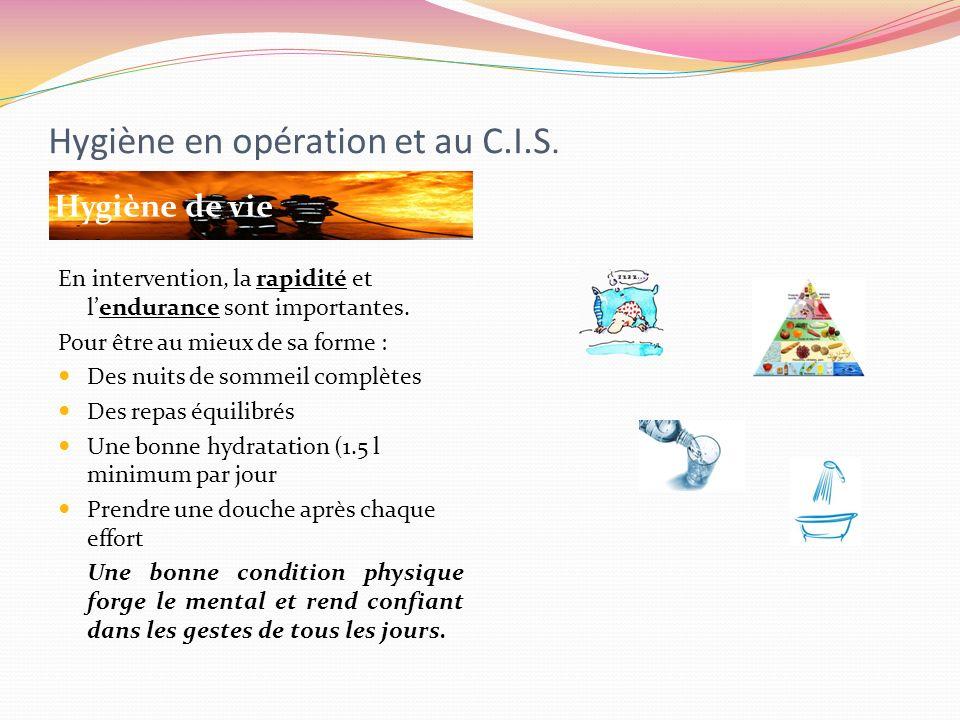 Hygiène en opération et au C.I.S. Hygiène de vie En intervention, la rapidité et lendurance sont importantes. Pour être au mieux de sa forme : Des nui