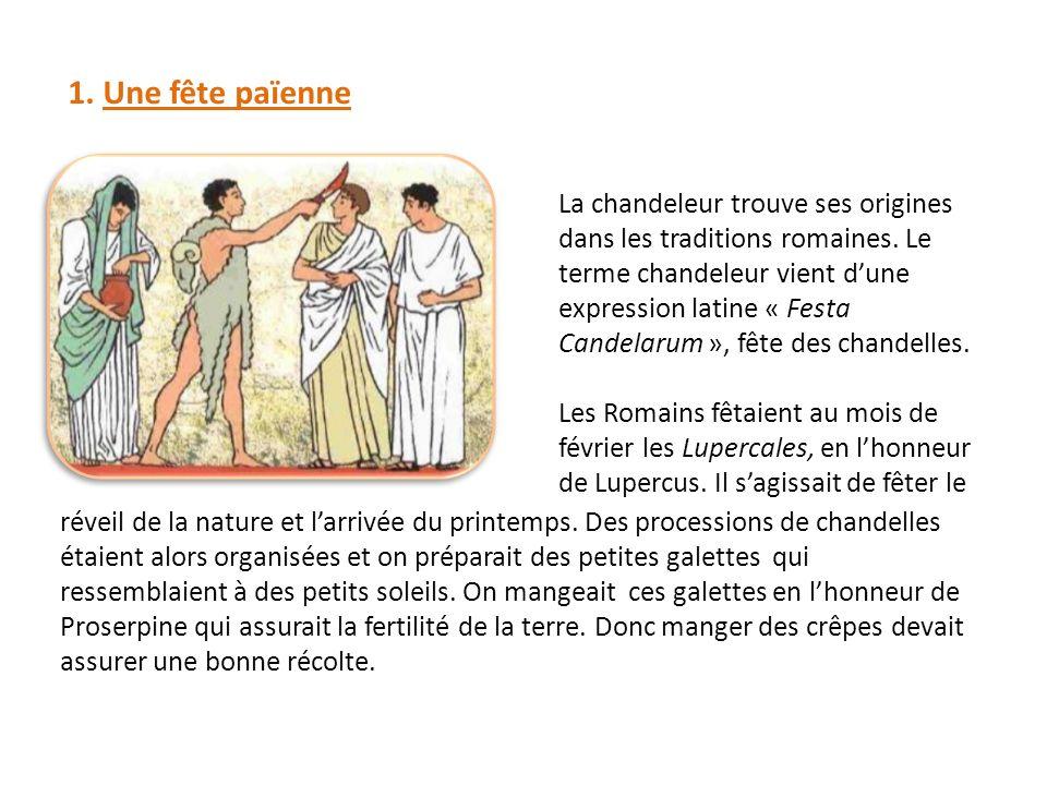 La chandeleur trouve ses origines dans les traditions romaines. Le terme chandeleur vient dune expression latine « Festa Candelarum », fête des chande