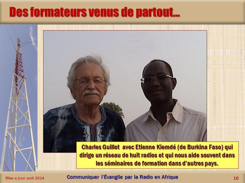 Des formateurs venus de partout… Mise a jour: avril 2014 Communiquer lÉvangile par la Radio en Afrique 10 Charles Guillot avec Etienne Kiemdé (de Burk