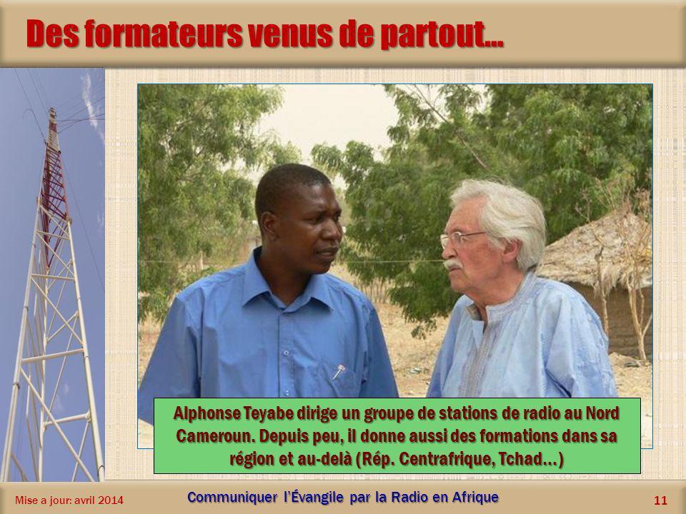 Des formateurs venus de partout… Mise a jour: avril 2014 Communiquer lÉvangile par la Radio en Afrique 11 Alphonse Teyabe dirige un groupe de stations