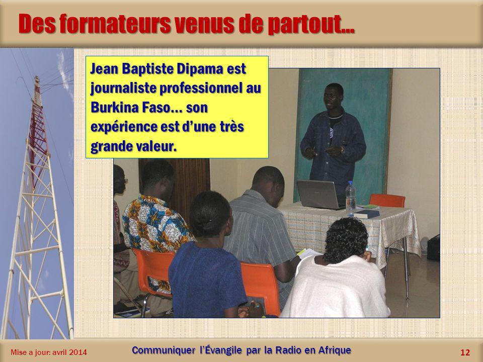 Des formateurs venus de partout… Mise a jour: avril 2014 Communiquer lÉvangile par la Radio en Afrique 12 Jean Baptiste Dipama est journaliste profess
