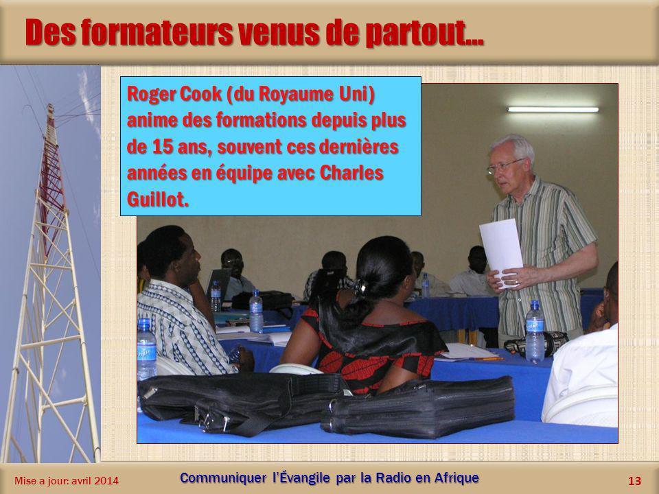 Des formateurs venus de partout… Mise a jour: avril 2014 Communiquer lÉvangile par la Radio en Afrique 13 Roger Cook (du Royaume Uni) anime des format