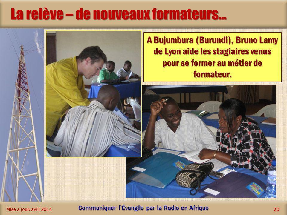 La relève – de nouveaux formateurs… Mise a jour: avril 2014 Communiquer lÉvangile par la Radio en Afrique 20 A Bujumbura (Burundi), Bruno Lamy de Lyon