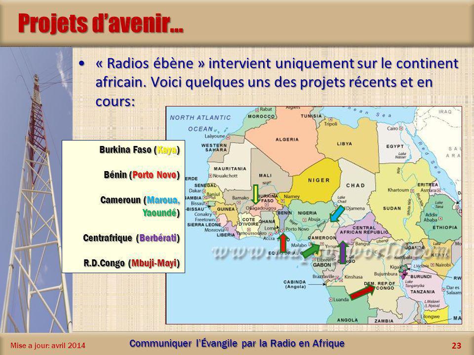 Projets davenir... « Radios ébène » intervient uniquement sur le continent africain. Voici quelques uns des projets récents et en cours:« Radios ébène