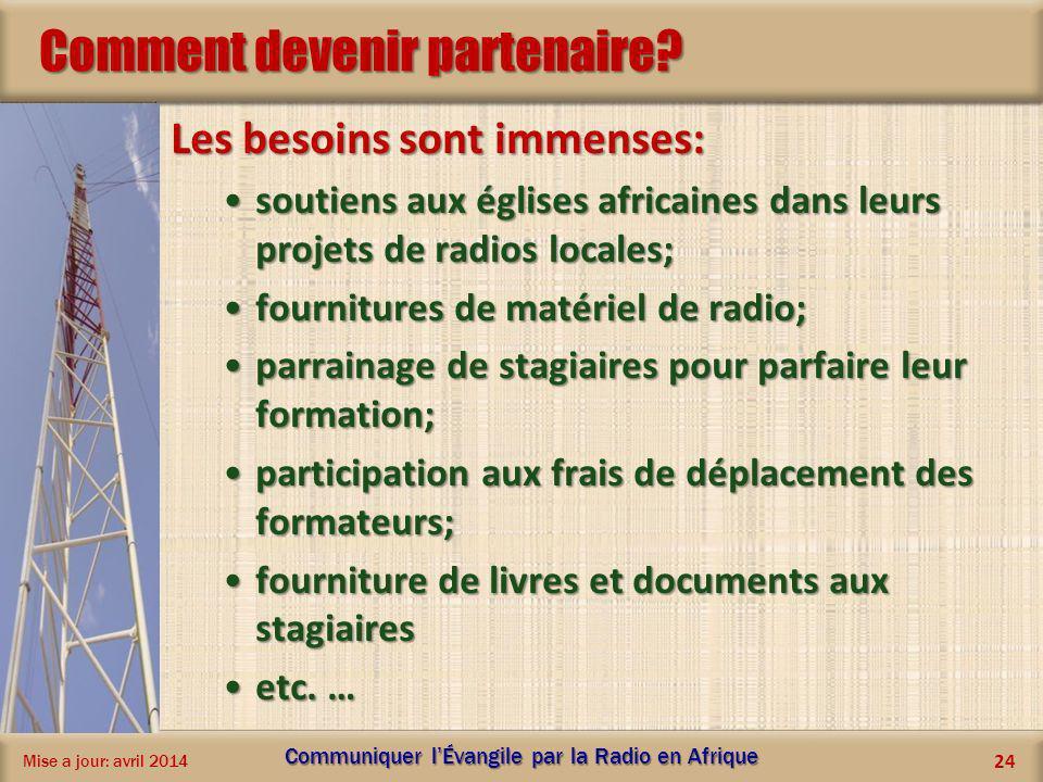 Comment devenir partenaire? Les besoins sont immenses: soutiens aux églises africaines dans leurs projets de radios locales;soutiens aux églises afric