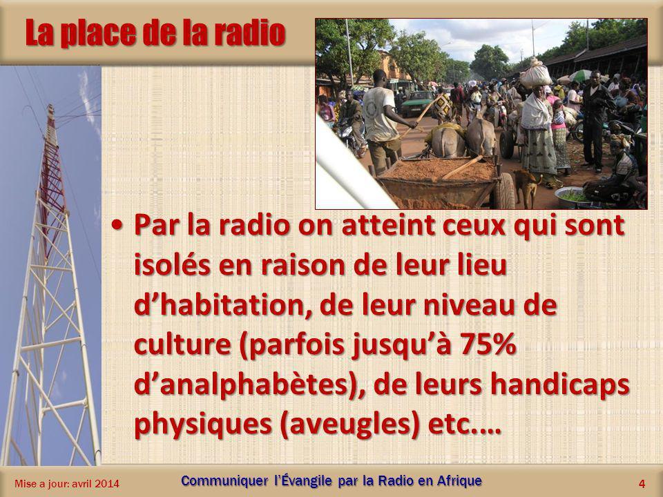 La place de la radio Par la radio on atteint ceux qui sont isolés en raison de leur lieu dhabitation, de leur niveau de culture (parfois jusquà 75% da