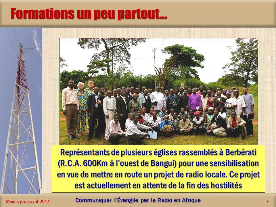 Formations un peu partout… Mise a jour: avril 2014 Communiquer lÉvangile par la Radio en Afrique 7 Représentants de plusieurs églises rassemblés à Ber