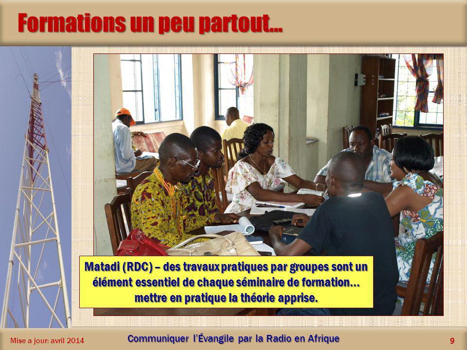 Formations un peu partout… Mise a jour: avril 2014 Communiquer lÉvangile par la Radio en Afrique 9 Matadi (RDC) – des travaux pratiques par groupes so