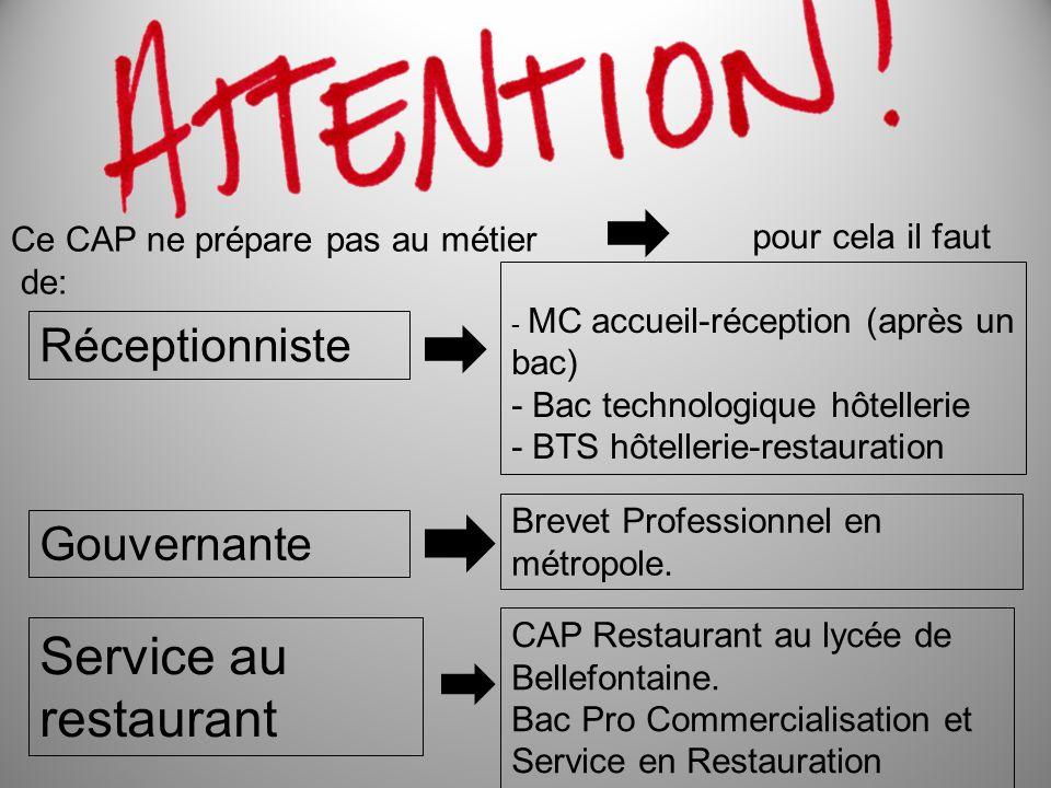 Ce CAP ne prépare pas au métier de: Service au restaurant CAP Restaurant au lycée de Bellefontaine. Bac Pro Commercialisation et Service en Restaurati