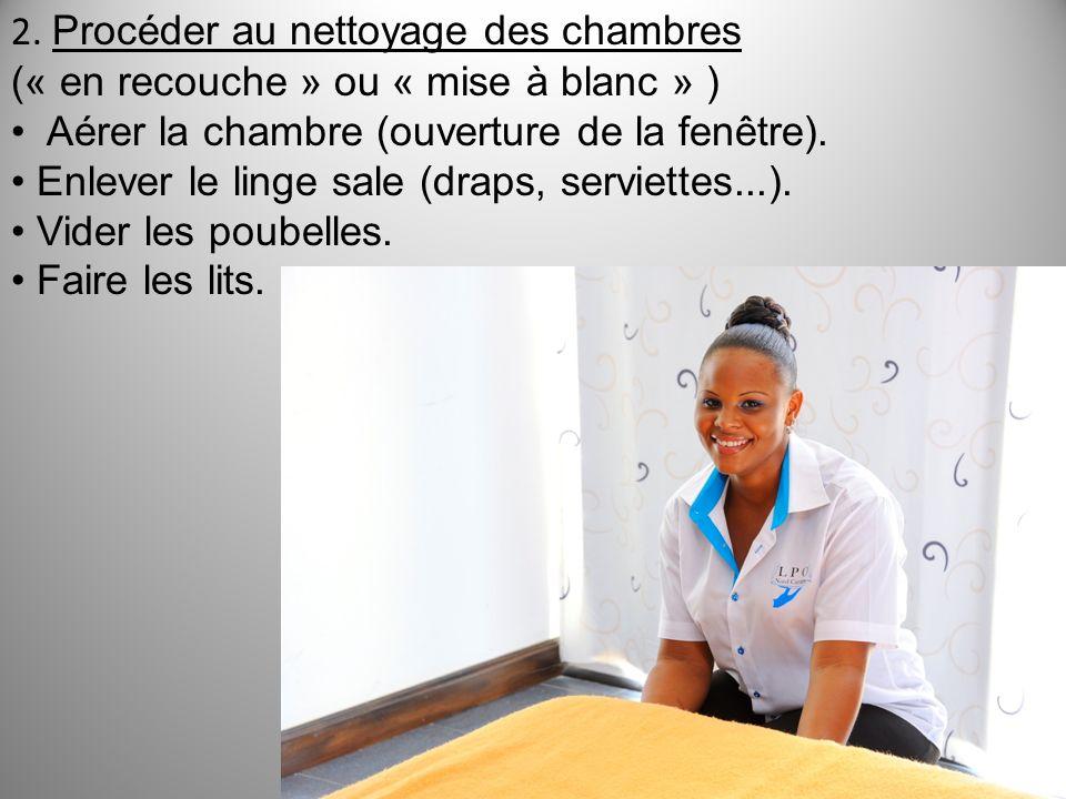 2. Procéder au nettoyage des chambres (« en recouche » ou « mise à blanc » ) Aérer la chambre (ouverture de la fenêtre). Enlever le linge sale (draps,