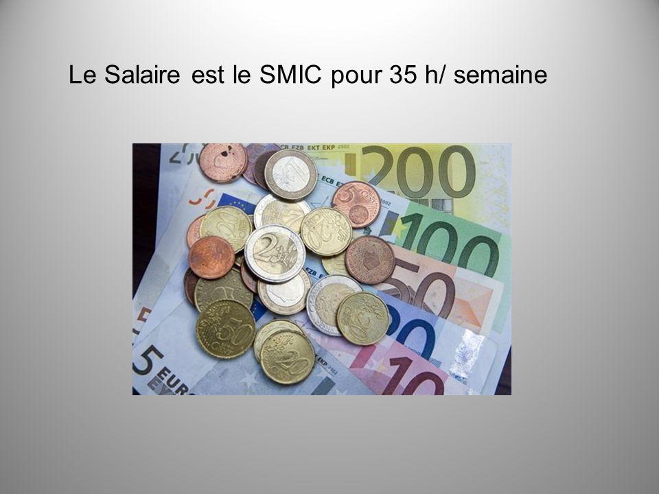 Le Salaire est le SMIC pour 35 h/ semaine
