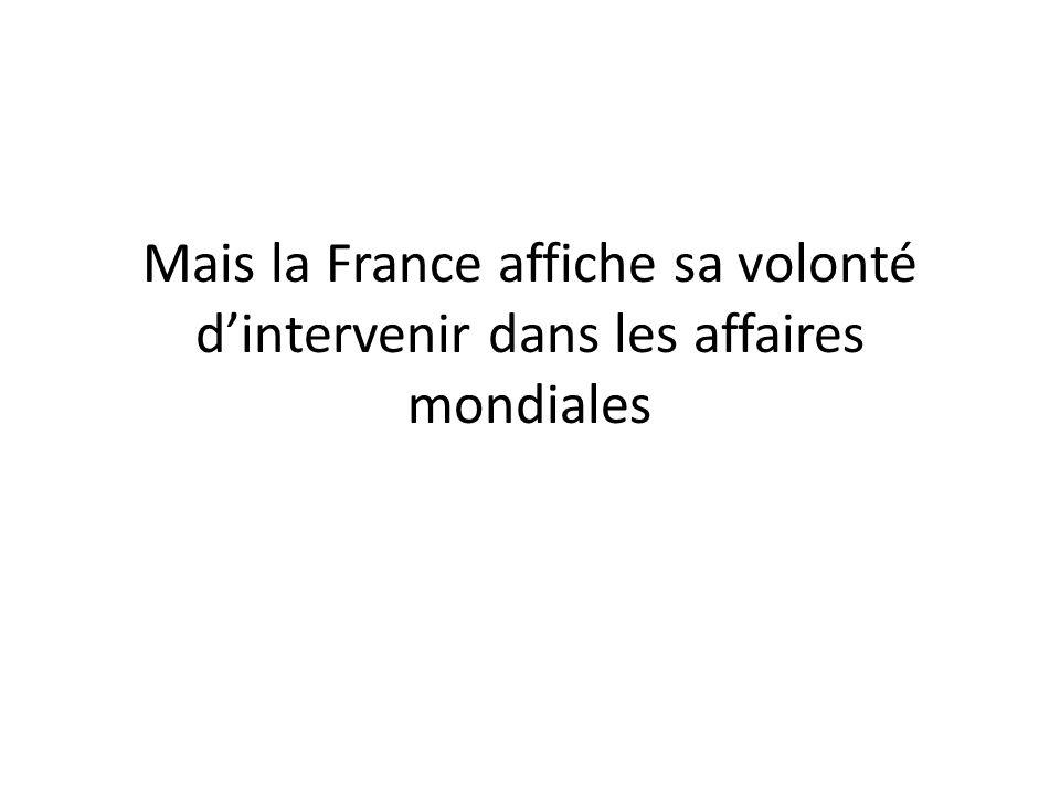 Mais la France affiche sa volonté dintervenir dans les affaires mondiales