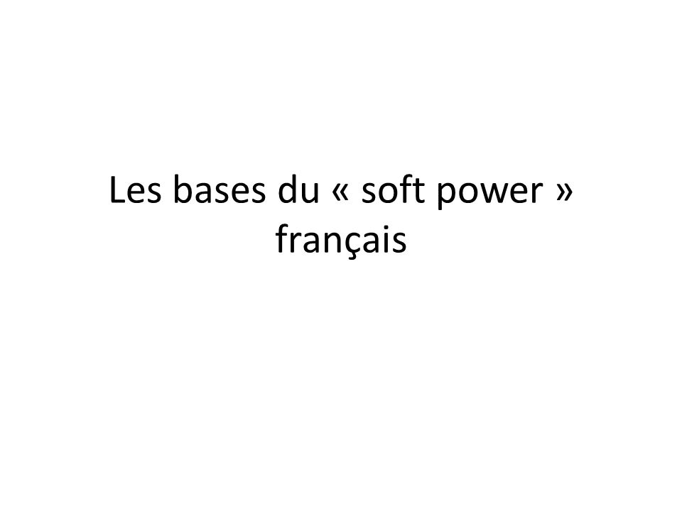 Les bases du « soft power » français