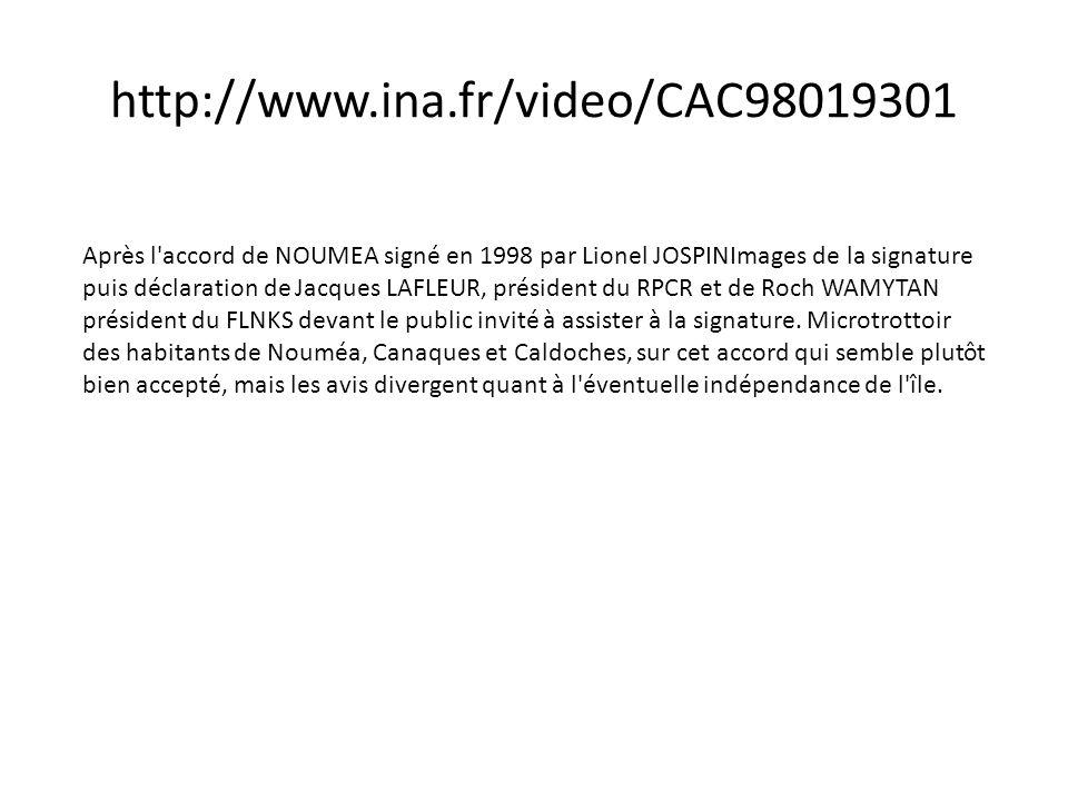 http://www.ina.fr/video/CAC98019301 Après l accord de NOUMEA signé en 1998 par Lionel JOSPINImages de la signature puis déclaration de Jacques LAFLEUR, président du RPCR et de Roch WAMYTAN président du FLNKS devant le public invité à assister à la signature.