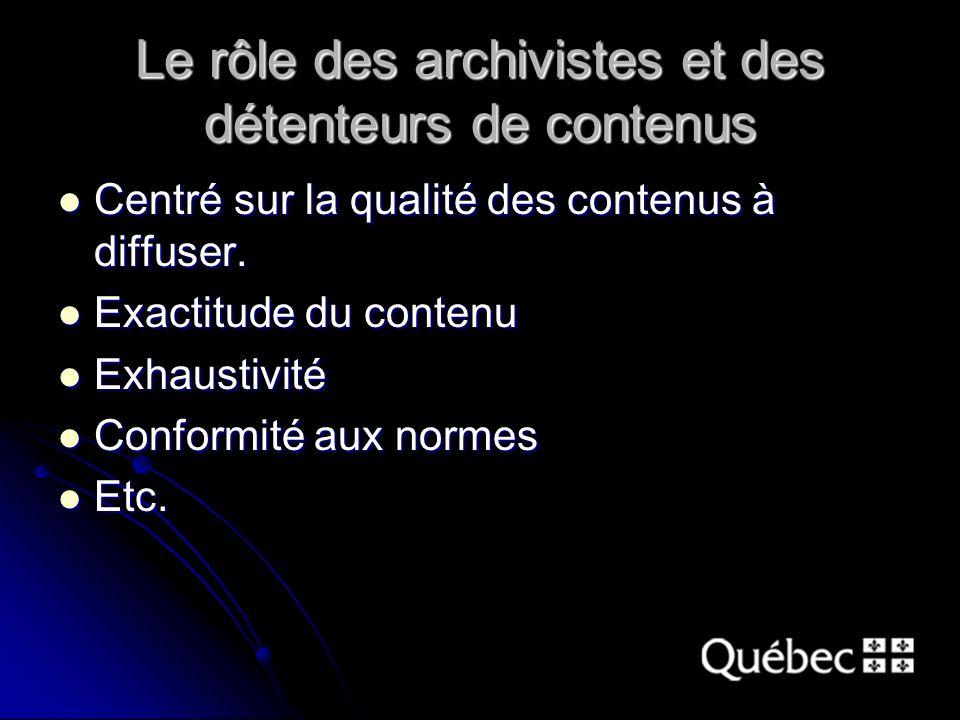 Le rôle des archivistes et des détenteurs de contenus Centré sur la qualité des contenus à diffuser.
