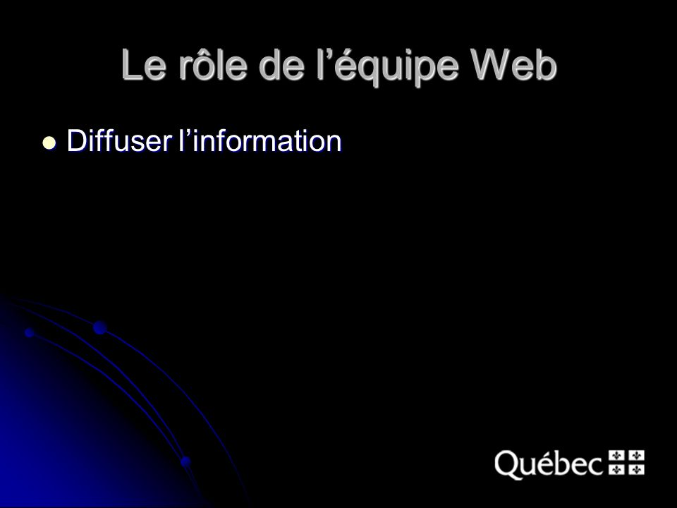 Le rôle de léquipe Web Diffuser linformation Diffuser linformation