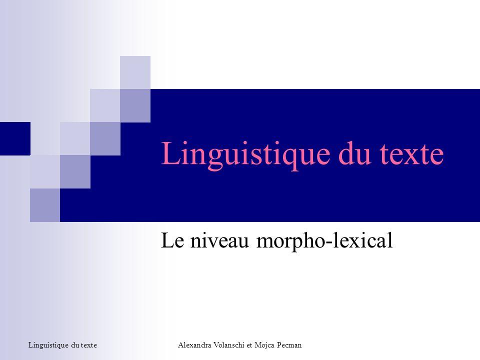 Linguistique du texte Le niveau morpho-lexical Alexandra Volanschi et Mojca PecmanLinguistique du texte