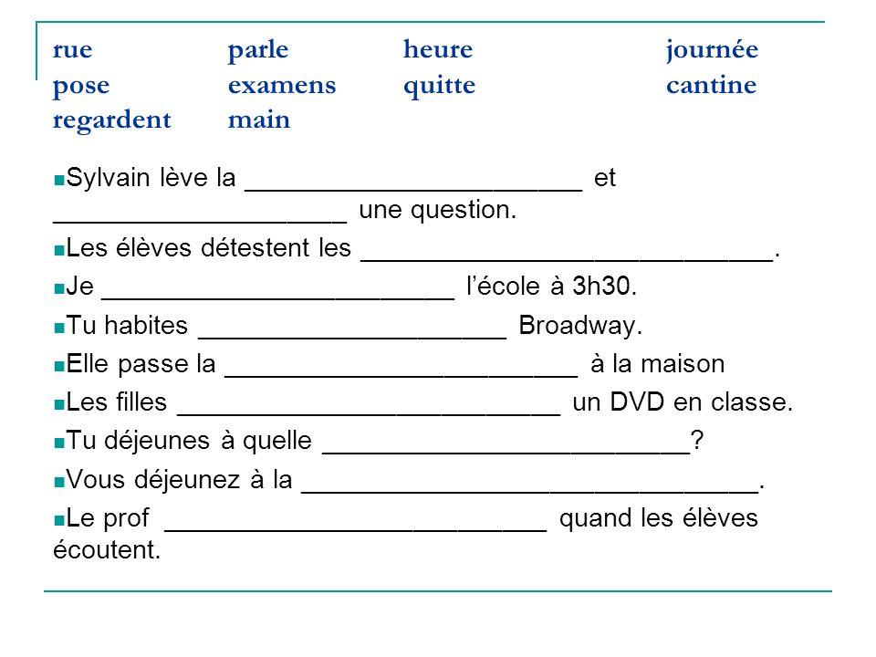rueparleheurejournée poseexamensquittecantine regardentmain Sylvain lève la _______________________ et ____________________ une question. Les élèves d