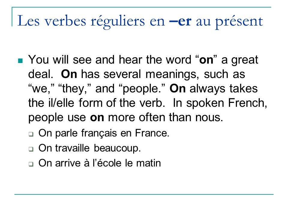 Les verbes réguliers en –er au présent You will see and hear the word on a great deal.