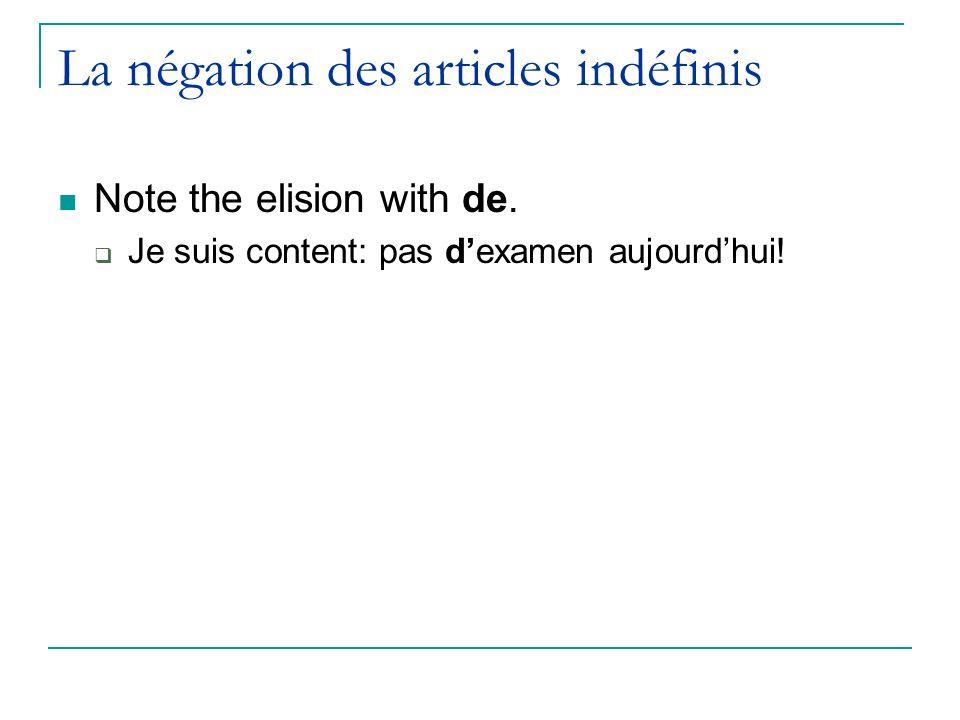 La négation des articles indéfinis Note the elision with de. Je suis content: pas dexamen aujourdhui!