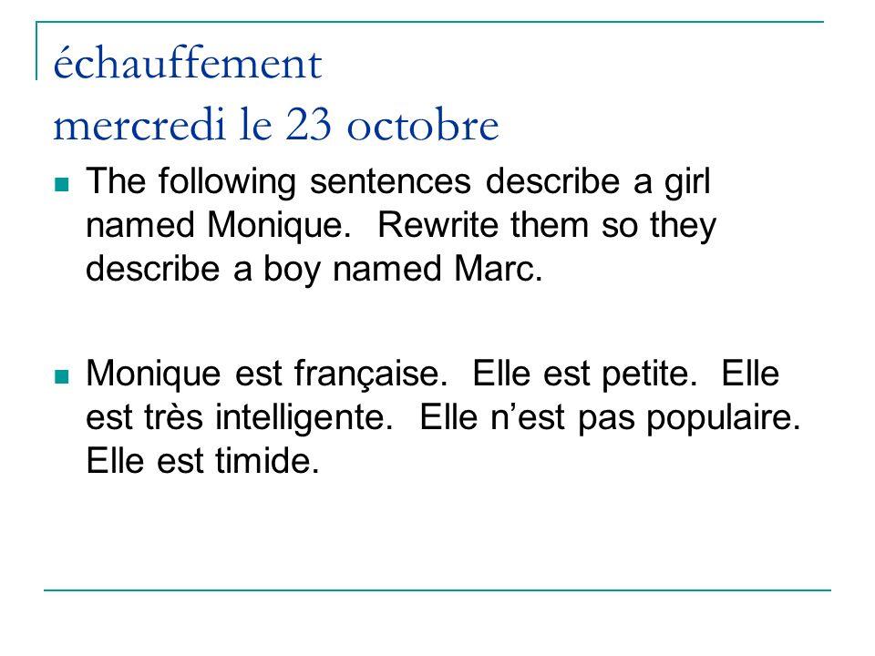 échauffement mercredi le 23 octobre The following sentences describe a girl named Monique. Rewrite them so they describe a boy named Marc. Monique est