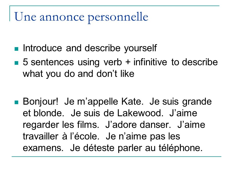Une annonce personnelle Introduce and describe yourself 5 sentences using verb + infinitive to describe what you do and dont like Bonjour.