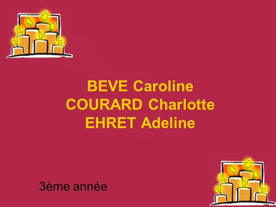 BEVE Caroline COURARD Charlotte EHRET Adeline 3ème année