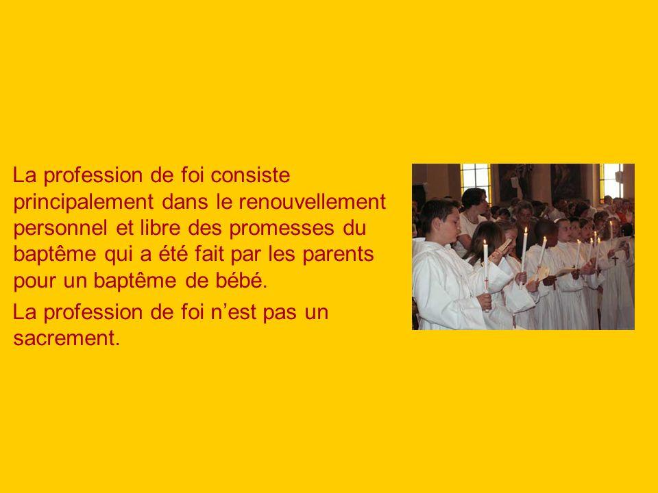 La profession de foi consiste principalement dans le renouvellement personnel et libre des promesses du baptême qui a été fait par les parents pour un