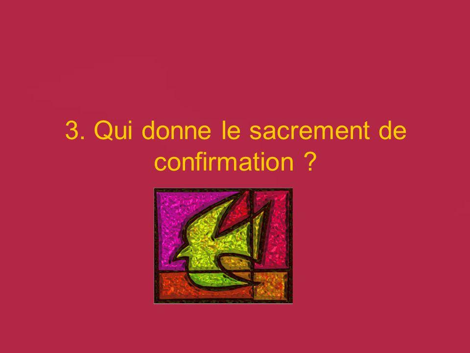 3. Qui donne le sacrement de confirmation ?