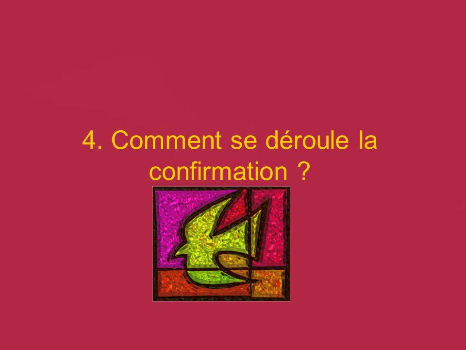 4. Comment se déroule la confirmation ?