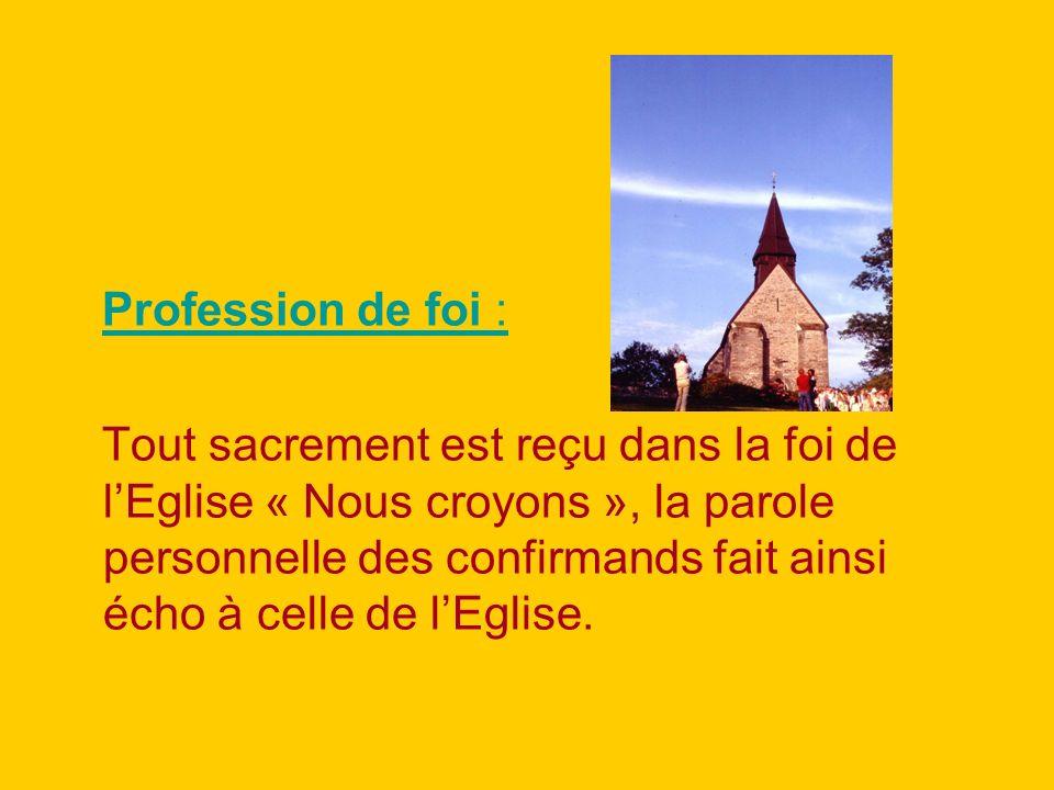 Profession de foi : Tout sacrement est reçu dans la foi de lEglise « Nous croyons », la parole personnelle des confirmands fait ainsi écho à celle de lEglise.