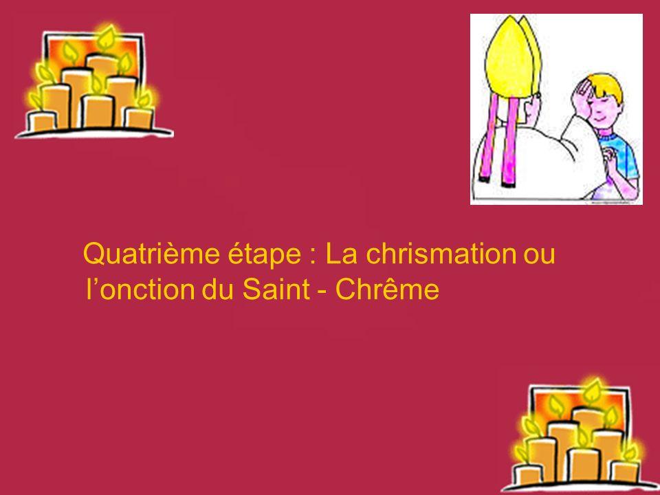 Quatrième étape : La chrismation ou lonction du Saint - Chrême