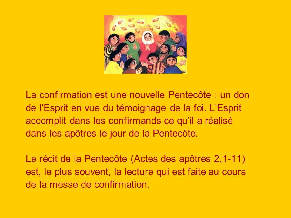 La confirmation est une nouvelle Pentecôte : un don de lEsprit en vue du témoignage de la foi. LEsprit accomplit dans les confirmands ce quil a réalis