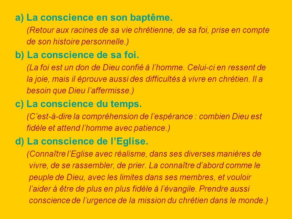 a) La conscience en son baptême. (Retour aux racines de sa vie chrétienne, de sa foi, prise en compte de son histoire personnelle.) b) La conscience d