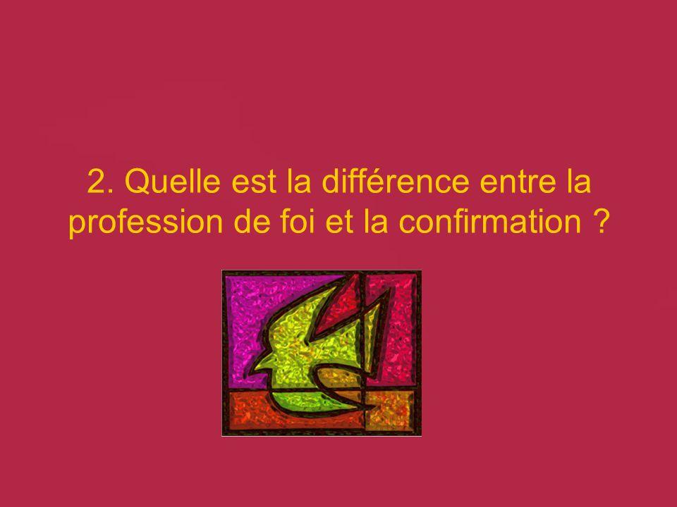 2. Quelle est la différence entre la profession de foi et la confirmation ?