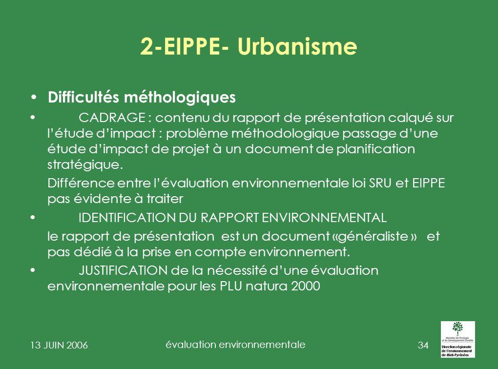 13 JUIN 2006 évaluation environnementale 35 2-EIPPE-Urbanisme Mise en œuvre pratique Autorité Environnementale : le préfet de département est lautorité administrative compétente en matière denvironnement Diren Dde: qui fait quoi.