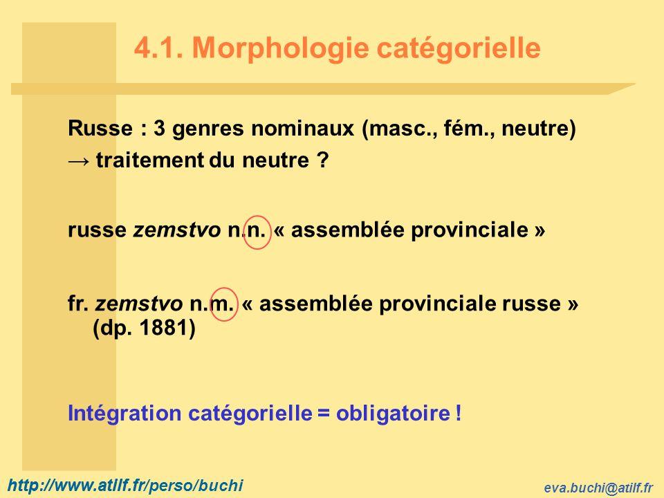 http://www.atilf.fr eva.buchi@atilf.fr http://www.atilf.fr/perso/buchi 4.1. Morphologie catégorielle Russe : 3 genres nominaux (masc., fém., neutre) t