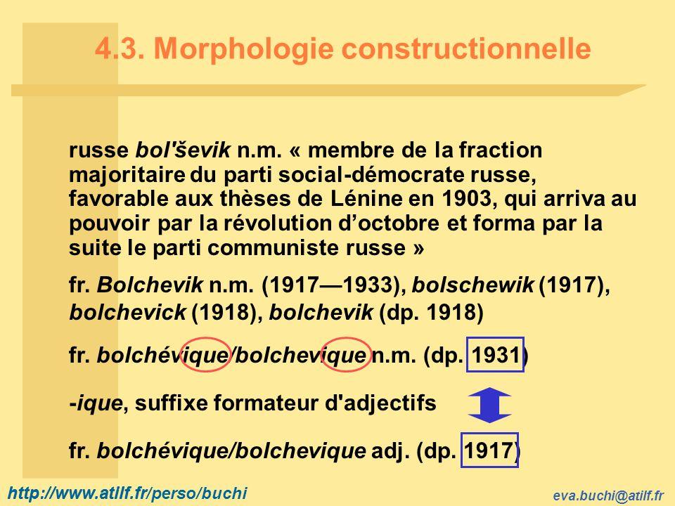 http://www.atilf.fr eva.buchi@atilf.fr http://www.atilf.fr/perso/buchi 4.3. Morphologie constructionnelle russe bol'ševik n.m. « membre de la fraction