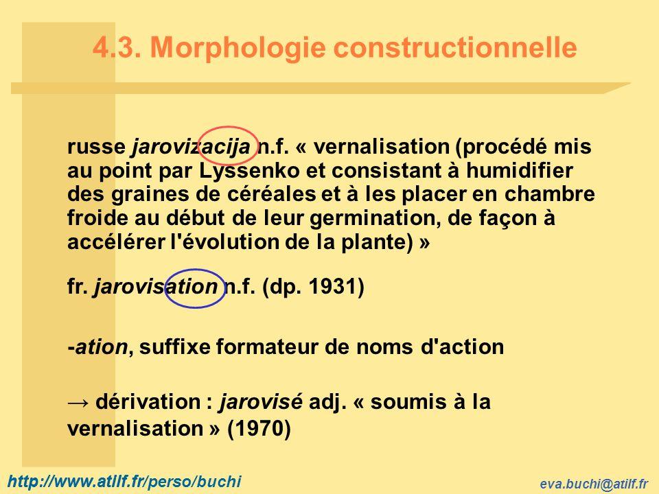 http://www.atilf.fr eva.buchi@atilf.fr http://www.atilf.fr/perso/buchi 4.3. Morphologie constructionnelle russe jarovizacija n.f. « vernalisation (pro
