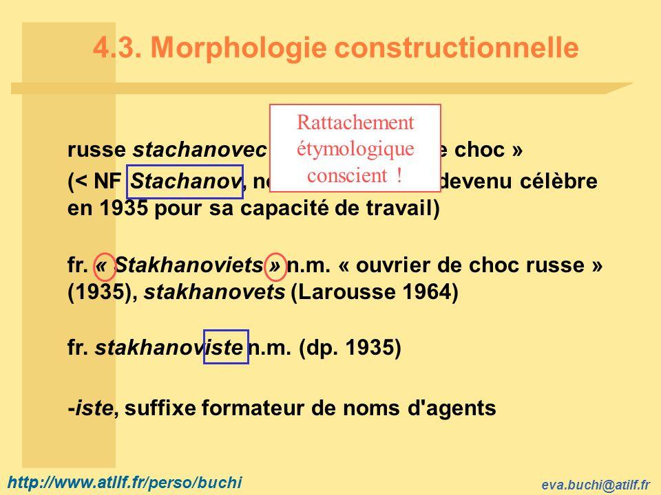 http://www.atilf.fr eva.buchi@atilf.fr http://www.atilf.fr/perso/buchi 4.3. Morphologie constructionnelle russe stachanovec n.m. « ouvrier de choc » (