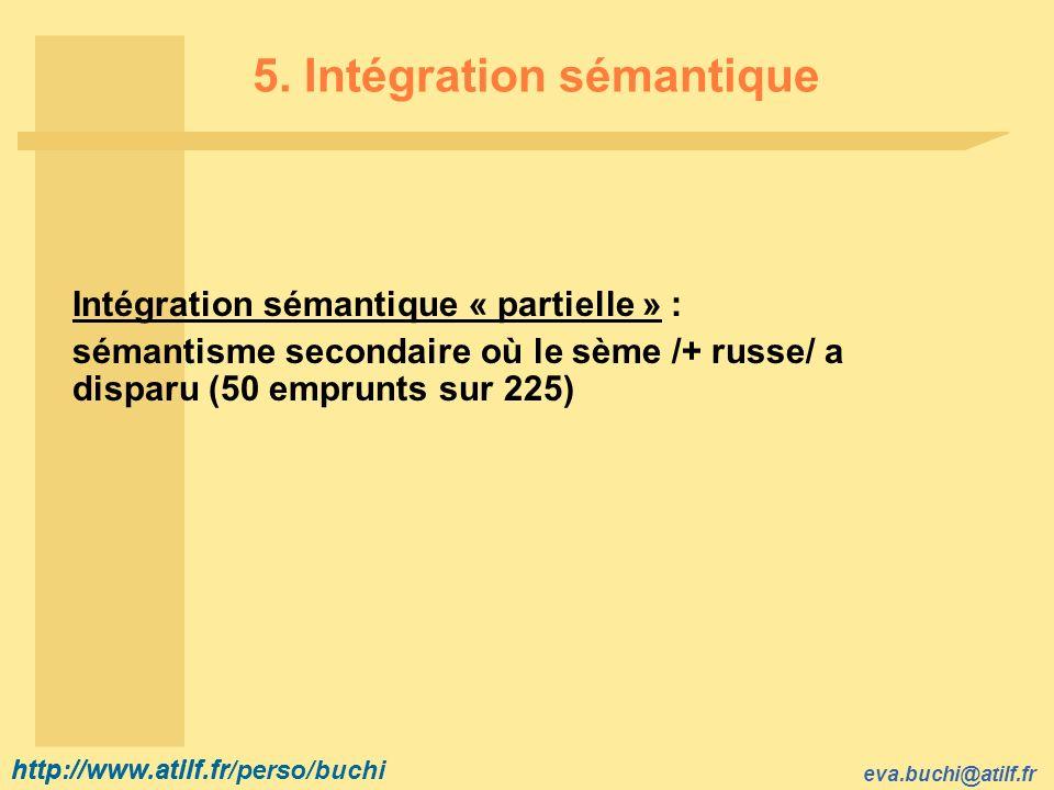 http://www.atilf.fr eva.buchi@atilf.fr http://www.atilf.fr/perso/buchi 5. Intégration sémantique Intégration sémantique « partielle » : sémantisme sec