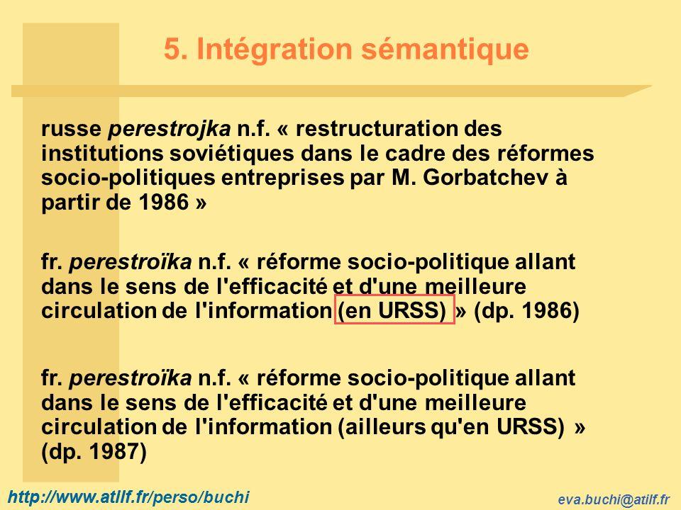 http://www.atilf.fr eva.buchi@atilf.fr http://www.atilf.fr/perso/buchi 5. Intégration sémantique russe perestrojka n.f. « restructuration des institut