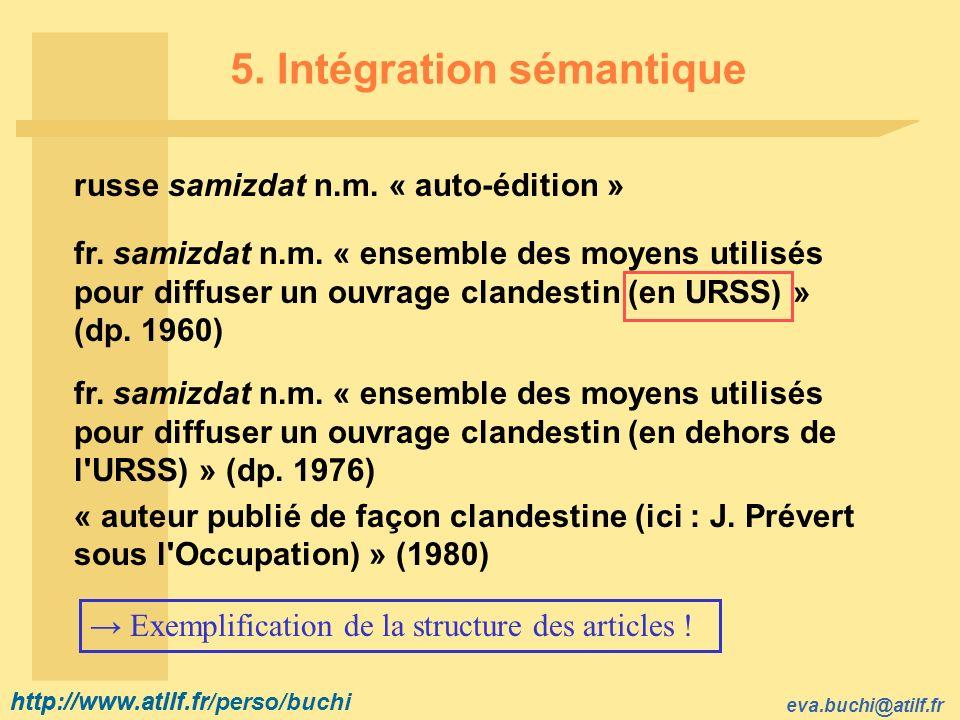 http://www.atilf.fr eva.buchi@atilf.fr http://www.atilf.fr/perso/buchi 5. Intégration sémantique russe samizdat n.m. « auto-édition » fr. samizdat n.m