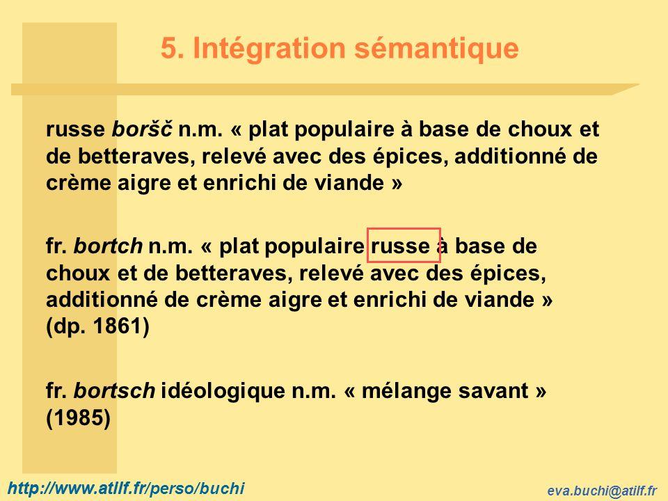 http://www.atilf.fr eva.buchi@atilf.fr http://www.atilf.fr/perso/buchi 5. Intégration sémantique russe boršč n.m. « plat populaire à base de choux et